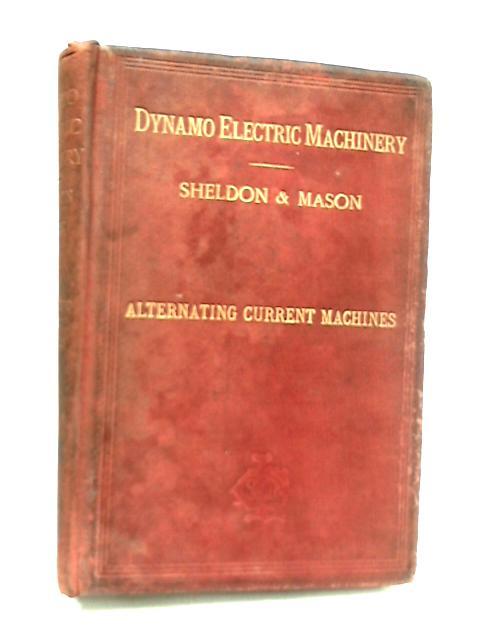Alternating-Current Machines, Volume II of Dynamo Electric Machinery by Samuel Sheldon