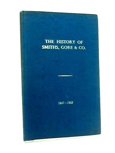 The History of Smiths, Gore & Co. 1847-1962 by W. J. G. Beach