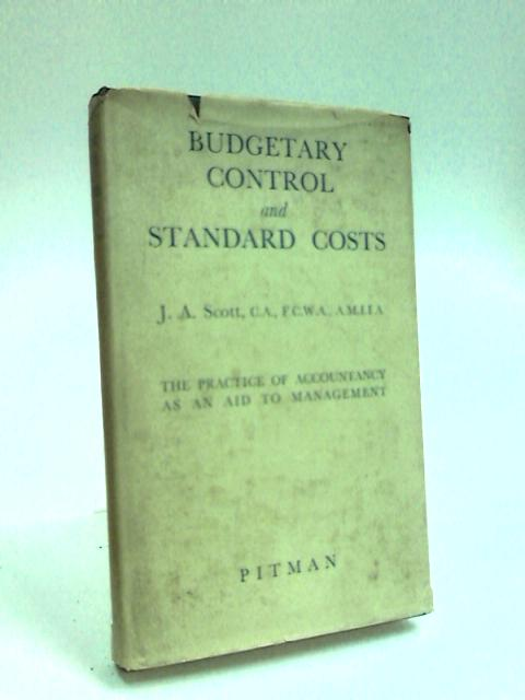 Budgetary Control and Standard Costs by Scott, J. A.