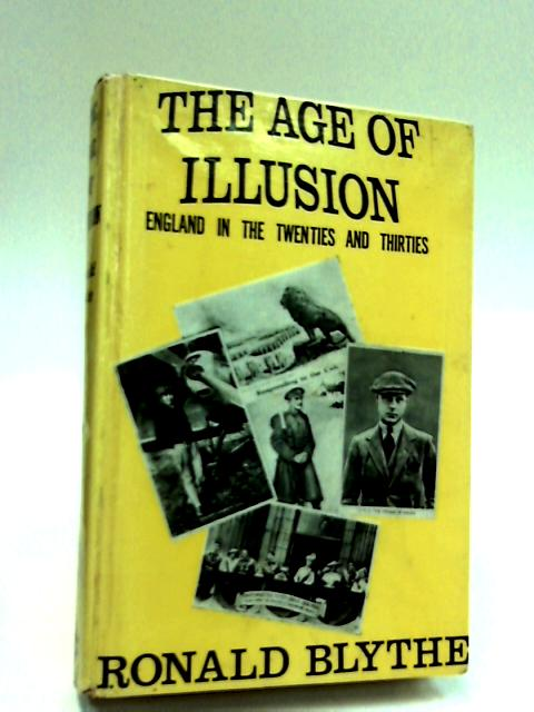 The Age of Illusion, England in the Twenties and Thirties 1919-40 by Ronald Blythe