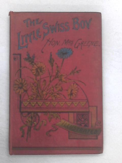 The Little Swiss Boy or Found At Last by The Hon Mrs Greene