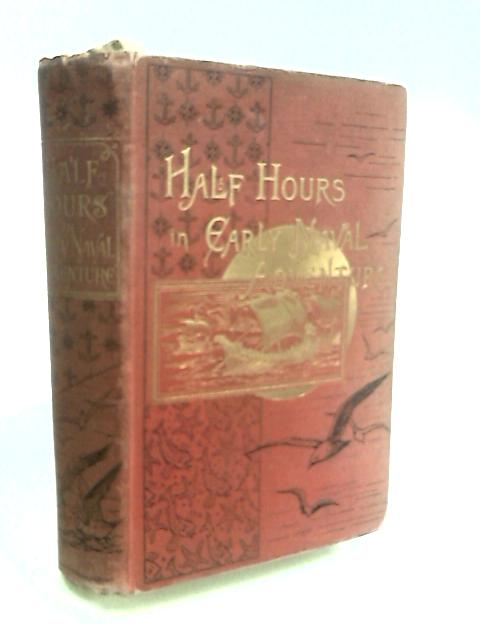 Half Hours in Early Naval Adventure with numerous illustrations (The Half Hours Library of Travel, Nature, and Science for Young Readers) by Unknown
