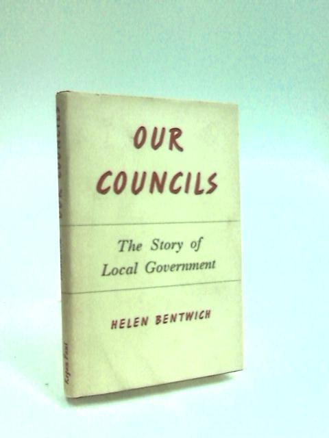 Our Councils: The story of local government by Bentwich, Helen Caroline