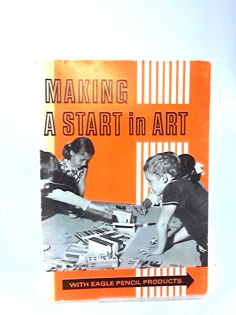 Making a Start in Art with Eagle Pencil Products by Various