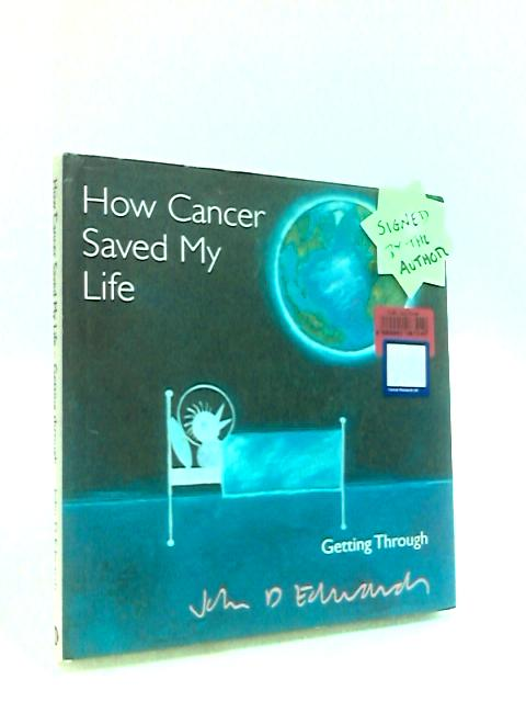How Cancer Saved My Life by Edwards, John D.