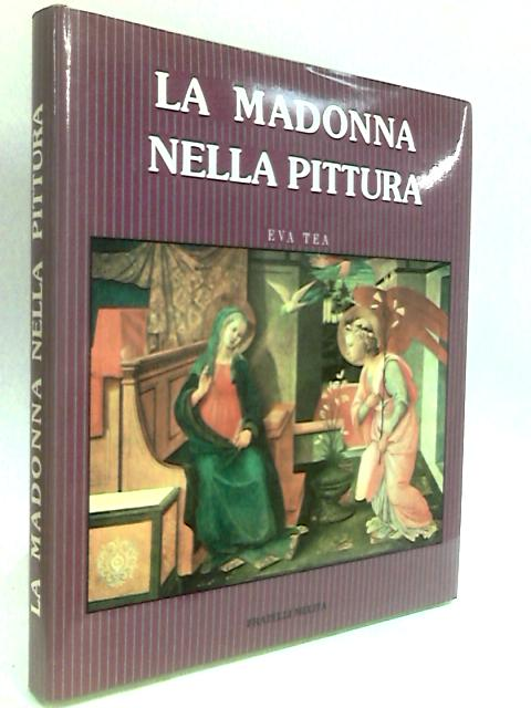 La Madonna Nella Pittura Italiana by Tea, Eva