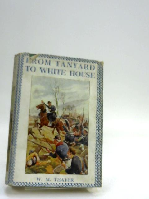 From Tan-Yard To The White House by William Thayer