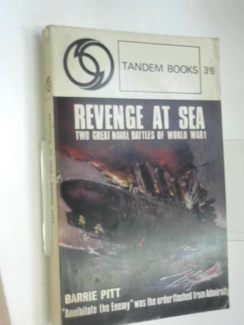 Revenge at Sea. Two Great Naval Battles of World War 1. by Pitt, Barrie.