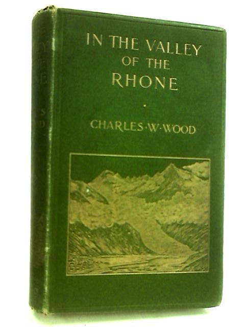In The Valley Of The Rhone by Charles. W Wood