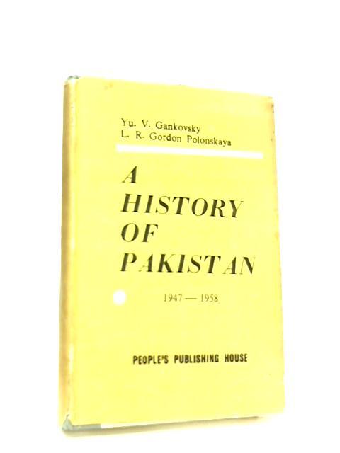 A History of Pakistan, 1947-1958 by Yury Vladimirovich Gankovsky