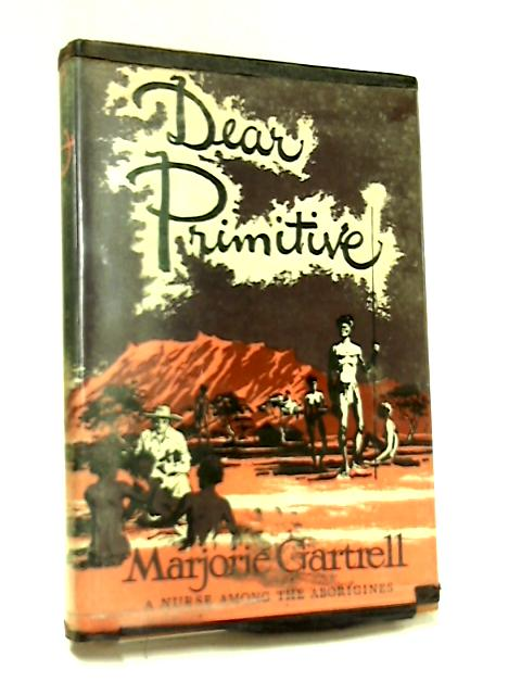 Dear Primitive, A Nurse among the Aborigines by Marjorie Gartrell