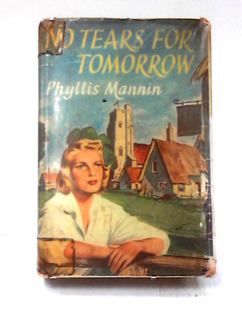 No Tears for Tomorrow by Phyllis Mannin