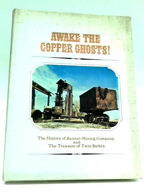 Awake the Copper Ghosts! by William D. Kalt