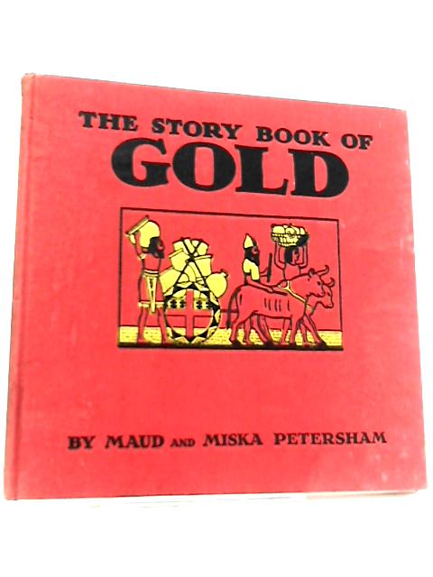 The Story Book of Gold by Maud & Miska Petersham