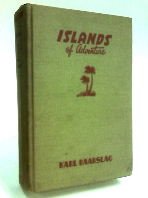 Islands of Adventure by Baarslag, Karl.
