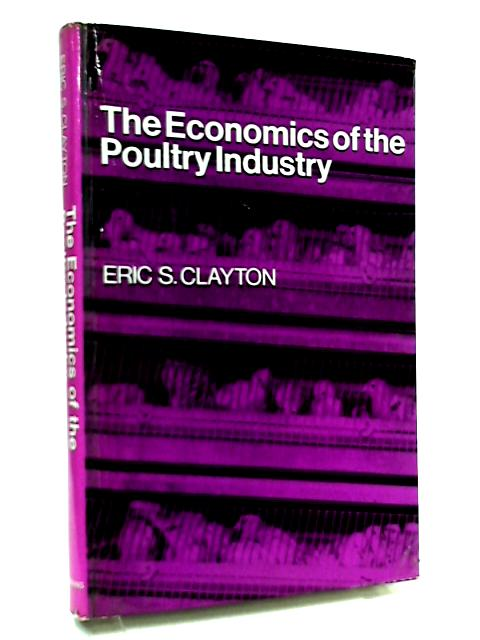 The Economics of the Poultry Industry by E. S. Clayton
