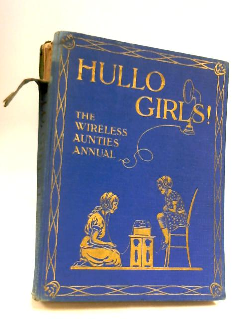 Hullo Girls!: A Budget of Good Things by The Aunties on the Wireless