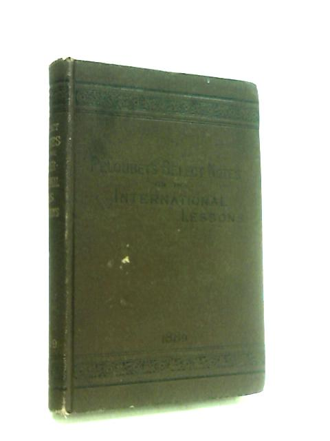 Select Notes. A Commentary on the International Lessons for 1889 by Peloubet, F.