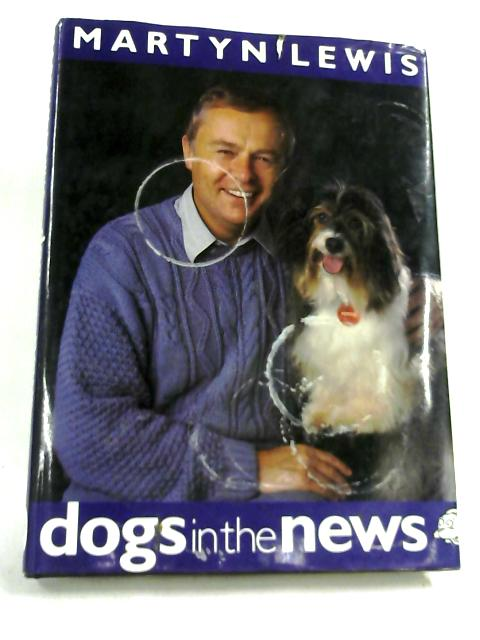 Dogs In The News by Martyn Lewis