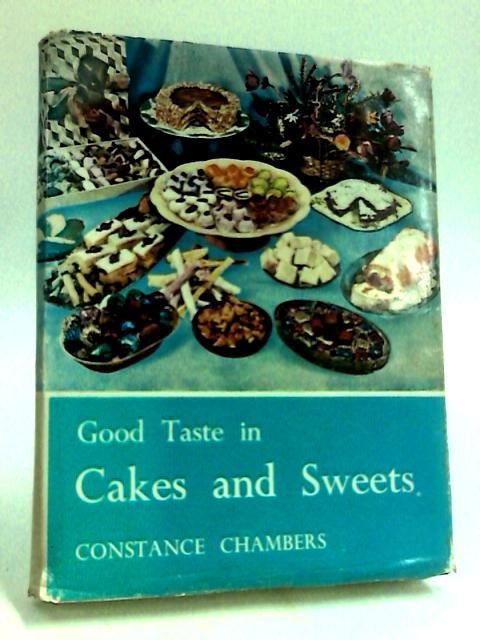Good taste in cakes and sweets. A collection of favourite recipes by Constance Chambers