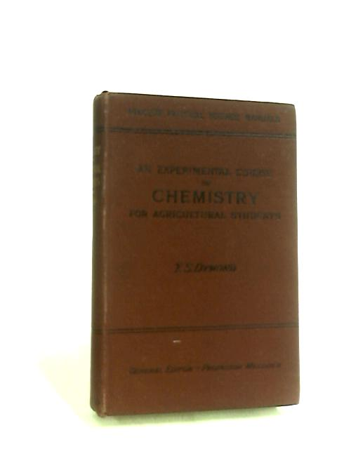An Experimental Course of Chemistry for Agricultural Students by T. S. Dymond