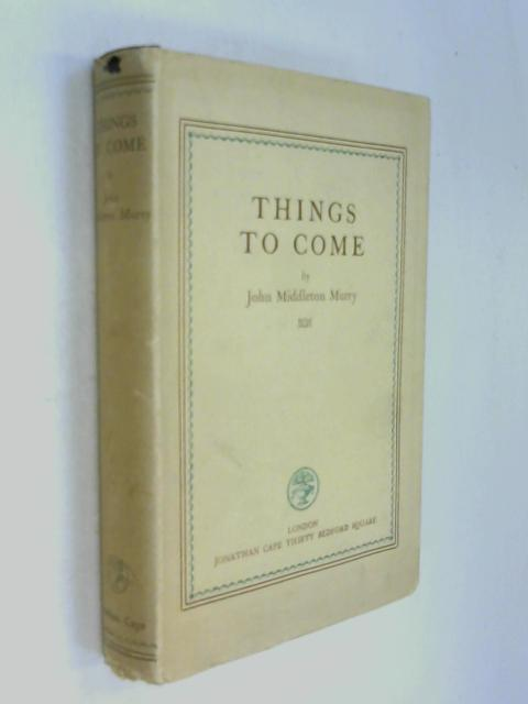 Things to Come by John Middleton Murry