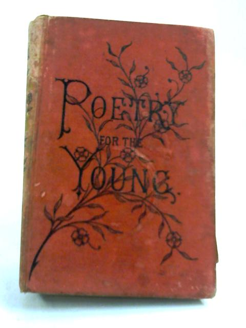 Poetry for the young Complete in One Volume by Unknown