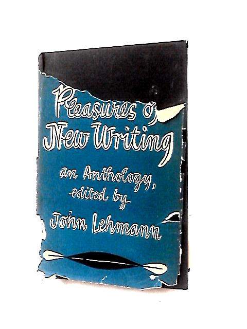 Pleasures of New Writing by Edited By John Lehmann