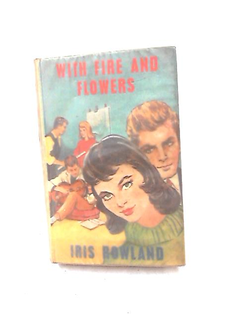 With Fire and Flowers by Rowland, Iris