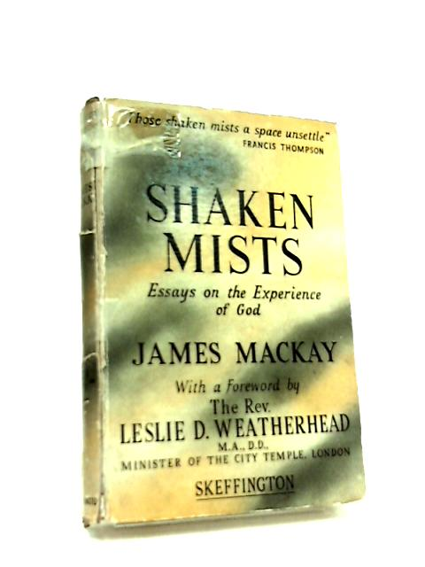 Shaken Mists. Essays on the Experience of God by James Mackay