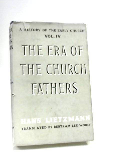 The Era Of The Church Fathers. Vol. IV by Hans Lietzmann