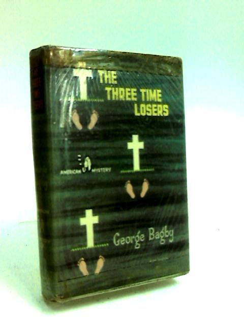 The Three-Time Losers (Bloodhound mysteries-no.231) by Bagby, George