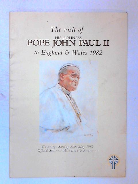 The Visit of His Holiness Pope John Paul II to England & Wales 1982 by Various