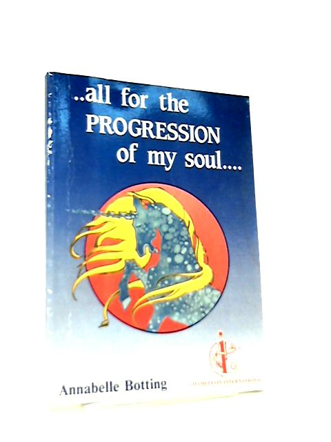 All for the Progression of My Soul by Annabelle Botting
