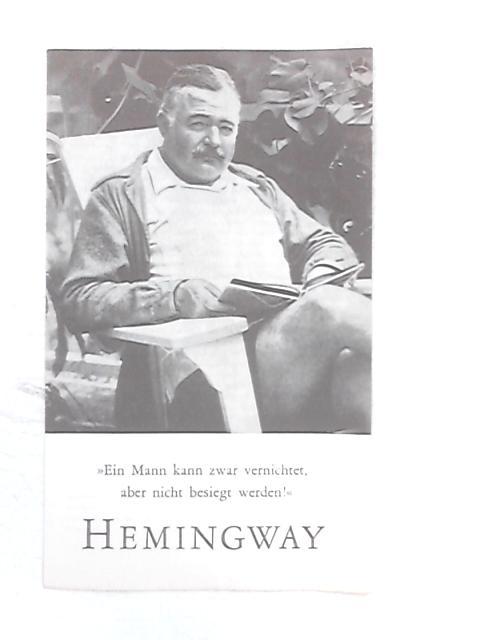 Ein Mann kann zwar vernichtet aber nicht besiegt werden! Hemingway by Unknown