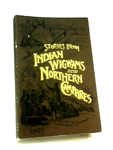 Stories from Indian Wigwams and Northern Camp-Fire by Egerton Ryerson Young