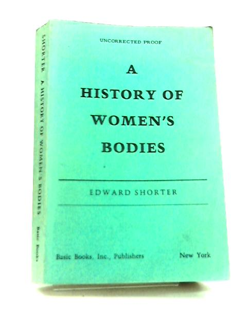 Shorter History of Women's Bodies by Edward Shorter