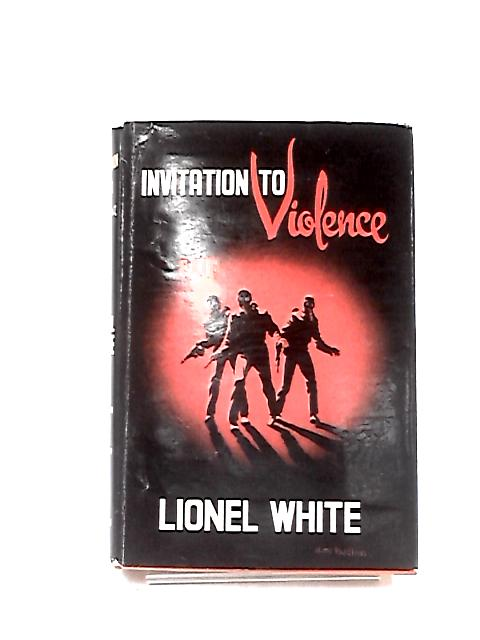 Invitation to Violence by Lionel White