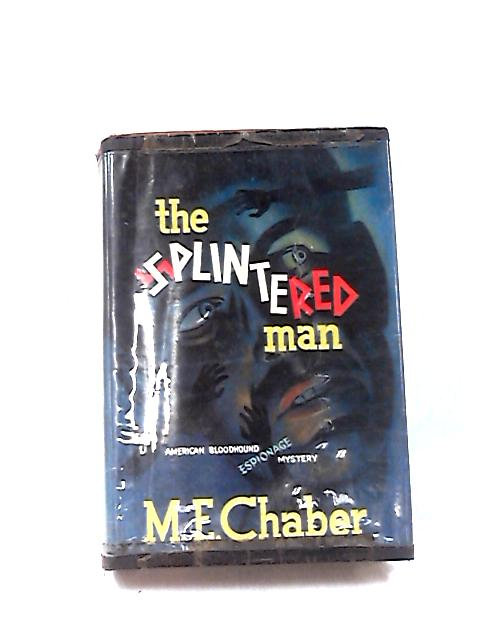 The Splintered Man by M. E. Chaber