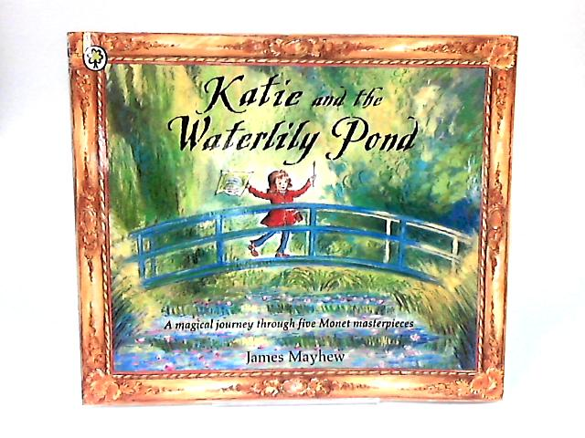Katie and the Waterlily Pond by Mayhew, James
