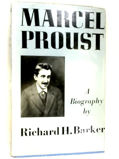 Marcel Proust - a Biography by Barker, Richard H.