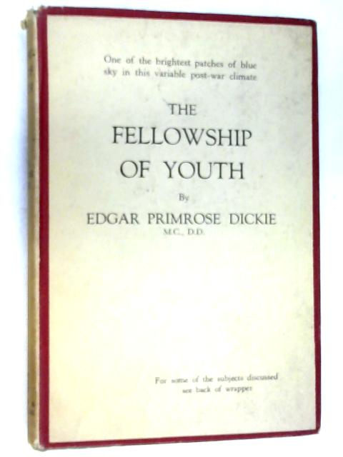 The Fellowship of Youth by Dickie, Edgar Primrose
