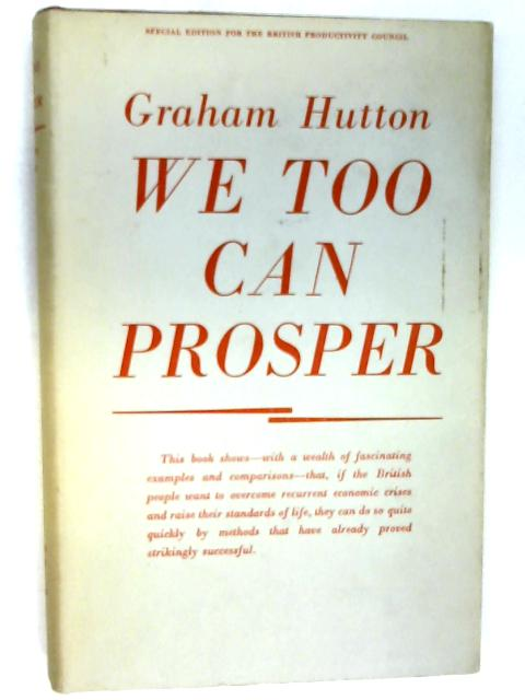 We Too Can Prosper: The Promise of Productivity by Hutton, Graham