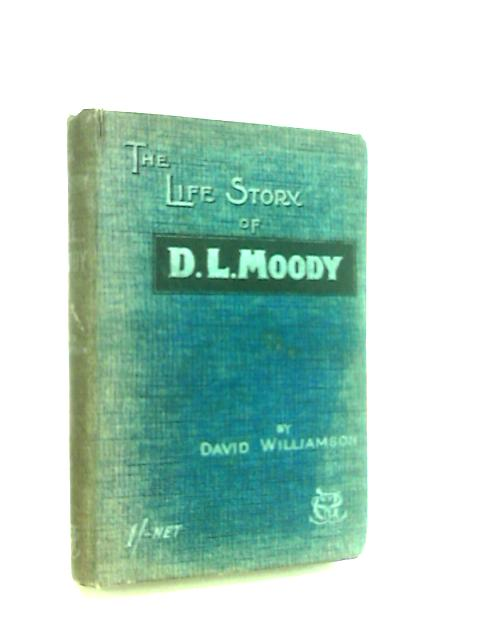 The Life Story of D.L. Moody by Williamson, David.