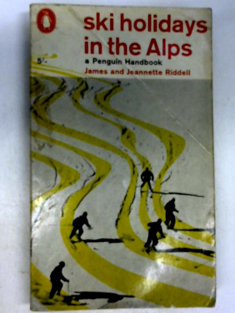 Ski Holidays in the Alps by Riddell, James & Jeannette