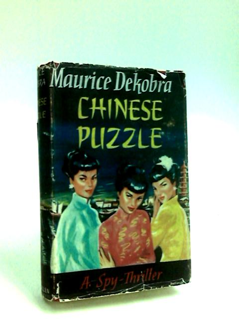 Chinese Puzzle: A spy-thriller by Dekobra, Maurice