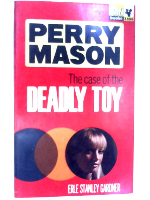 The Case of the Deadly Toy by Gardner, Erle Stanley