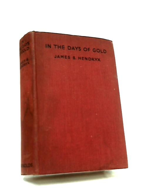 In The Days Of Gold by James B. Hendryx