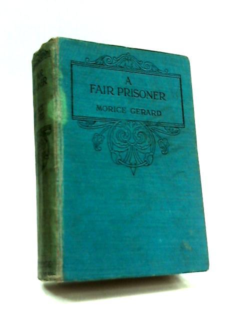 A Fair Prisoner by Morice Gerard