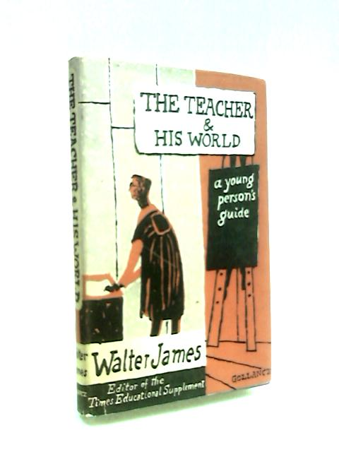 The Teacher and his World by James, W.